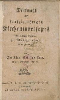 Denkmahl des funfzigjährigen Kirchenjubelfestes der evangel. gemeine zu Wüstegiersdorf am 24. Juni 1792. von Christian Gottlieb Atze [...].