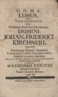 Lessus, Quibus Funus praematurum [...] Johan. Friderici Kirchneri [...] Anno a C.N. M.DCC.XXVIII. d. XIV. ante Calendas Septembres [...] defuncti [...] prosequitur Daniel Gottlob Richter [...].