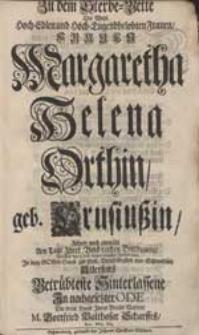 Zu dem Sterbe-Bette Der [...] Frauen Margaretha Helena Orthin, geb. Crusiußin, Führte [...] Am Tage Ihrer [...] Beerdigung, Welches der 6. Jul. dieses 1728sten Jahres war [...] In nachgesetzter Ode Die treue Hand [...] M. Gottfried Balthasar Scharffes [...].