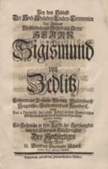 Bey dem Schlusse Der [...] Leichen-Ceremonien [...] Herrn Sigismund von Zedlitz [...] Welche den 4 Decembr. des 1726. Jahres [...] gehalten wurden / Erzehlete Ein Gespräche [...] von der Frommen Glückseeligkeit [...] M. Gottfried Balthasar Scharff [...].