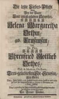 Die letzte Liebes-Pflicht Wolte Bey der Baare [...] Frauen Helena Margaretha Orthin, geb. Crußiußin [...] Als Selbte Den 3. Julii dieses 1728. Jahres [...] Ihr kurtzes Leben [...] beschloß [...] an den Tag legen Ein Treuer Bruder.