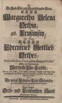Da Die Hoch-Edle [...] Frau Margaretha Helena Orthin, geb. Crußiußin [...] Anno 1728. den 3. Julii dieses Zeitliche verließ [...] Wolte Der seeligst Erblasten Letzte Gedancken [...] vorstellen Ein [...] Diener.