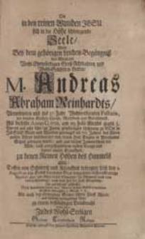Die in den reinen Wunden Jesu sich in die Höhe schwingende Seele Wolte Bey dem [...] Leichen-Begängniß [...] M. Andreas Abraham Reinhardts [...] zu einem [...] Denckmahl [...] setzen Zu des Wohl-Seeligen Guttem Christlichem Ruhme.