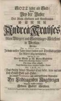 Gott lieber als Gold / Wolte Bey der Bahre [...] Andreä Krauses [...] vorstellen Johann Gabriel Stephani.