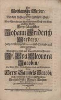 Der Potstamsche Werder Wird Bey dem [...] Hochzeit-Feste [...] Johann Friderich Werders [...] Mit [...] Jf. Eva Eleonora Jacobin [...] / vorgestellet von F.S.