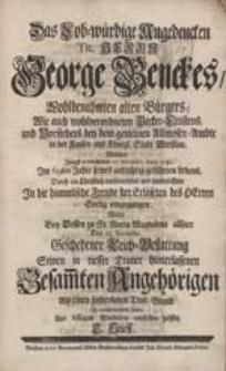 Das Lob-würdige Angedencken Tit. Herrn George Benckes [...] Welcher [...] 17. Novembr. Anno 1731. [...] In die himmlische Freude [...] eingegangen, Wolte [...] vorstellen helffen C. Stieff.