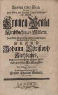 Bey dem frühen Grabe der [...] Frauen Beata Kirchbachin, geb. Müllerin [...] Wolte seine [...] Condolenz ablegen [...] Johann Christian Gollnisch [...].