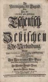 Die Vereinigung der Tugend Wolte Bey der [...] Tschentsch- Und Zebischen Ehe-Verbindung [...] in Betrachtung ziehen [...] J.C.K.