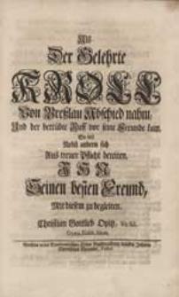 Als Der Gelehrte Kroll Von Breßlau Abschied nahm [...] So wil [...] Ihn [...] Mit diesen zu begleiten / Christian Gottlieb Opitz [...].