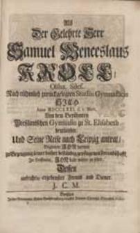 Als Der Gelehrte Herr Samuel Wenceslaus Kroll [...] Nach [...] Studiis Gymnasticis [...] Seine Reise nach Leipzig antrat, Begleitete Ihn [...] Freund und Diener J.C.M.