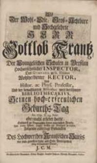 Als Der Wohl-Edle [...] Herr Gottlob Krantz [...] Seinen Geburths-Tag [...] erlebet hatte, Entwarff [...] ein Genügen zu leisten [...] J.C.M.