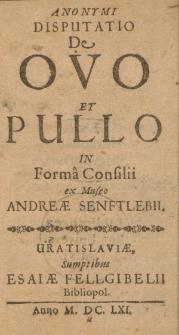 Anonymi Disputatio De Ovo Et Pullo In Forma Consilii ex Museo Anderae Senftlebii.