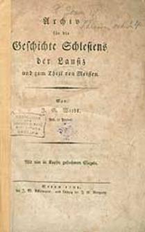 Archiv für die Geschichte schlesiens der Lausitz und zum Theil von Meissen. Von J.G. Worbs Past. in Priebus [...].