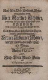 Als der Hoch-Edle [...] Herr Gottlieb Schäffer [...] mit der [...] Frauen Johannen Marien [...] Grabsin, geb. Langin [...] Hochzeit-Festin begieng, gratulirte dem [...] Braut-Paare Das Collegium Scholasticum.