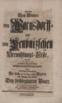 Bey dem Hoch-Adlichen von Warnsdorff- und von Leubnizschen Vermählungs-Feste [...] Wollte [...] Dem [...] Paare seine Gratulation aufrichtig abstatten Ein Demselben wohlbekandter und Proffessions-Verwandter.
