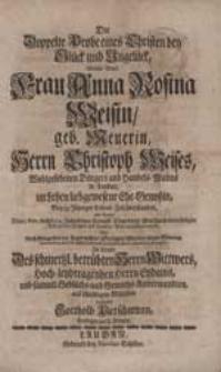 Die Doppelte Probe eines Christen bey Glück und Unglück, Welche [...] Anna Rosina Weisin, geb. Meurerin [...] überstanden [...] solte [...] vorstellen Gotthold Pietschmann [...].