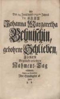 Als Den 24. Junii dieses 1731sten Jahres Tit. Frau Johanna Margaretha Behnischin, gebohrne Schlieben Ihren [...] Nahmens-Tag celebrirte, Legten [...] Ihre Schuldigkeit ab Zwey S.S.