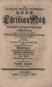Als Der Wohl-Edle [...] Herr Christian Mäy [...] das Zeitliche mit dem Ewigen verwechselte [...] Wollte [...] seine Pflicht [...] zu erkennen geben [...] Gottlob Thomas [...].