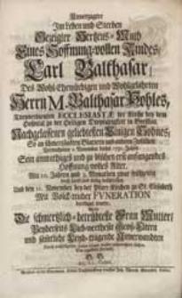 Unverzagter Im Leben und Sterben Gezeigter Hertzens-Muth Eines [...] Kindes, Carl Balthasar [...] Balthasar Pohles [...] Sohnes [...] Wolte [...] aufzurichten suchen Ein [...] Freund B.B. [...].