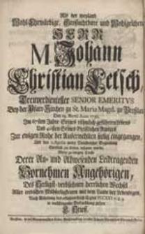 Als der weyland [...] Herr M. Johann Christian Letsch [...] Zur ewigen Ruhe der Auserwehlten seelig eingegangen [...] Wolte [...] in nachfolgende Betrachtung ziehen C. Stieff.