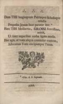 Dum Tibi longinquum Patriaque Scholisque relictis Proposita Jenam luce paratur iter. Haec Tibi Meisnerus, Grossi suavissime, mittit [...].
