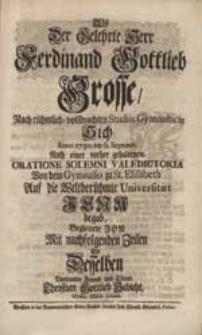 Als Der Gelehrte Herr Ferdinand Gottlieb Grosse [...] Sich [...] Auf die [...] Universitaet Jena begab, Begleitete Ihn [...] Christian Gottlieb Habicht [...].