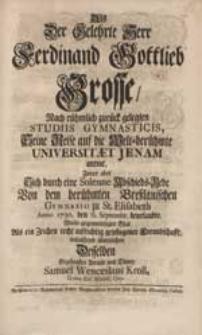 Als der Gelehrte Herr Ferdinand Gottlieb Grosse [...] Seine Reise auf die [...] Universitaet Jenam antrat [...] Wolte gegenwärtiges Blat [...] überreichen [...] Samuel Wenceslaus Kroll [...].