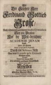 Als Der Gelehrte Herr Ferdinand Gottlieb Grosse [...] Sich Auf die [...] Academie Jenam begab [...] So suchte [...] Die [...] Freundschafft An den Tag zu legen [...] Christian Gottlieb Opitz [...].