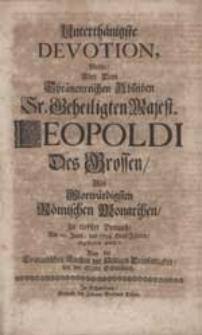 Unterthänigste Devotion, Welche Uber Dem [...] Ableiben [...] Leopoldi Des Grossen [...] abgestattet wurde Bey der Evangelischen Kirchen zur Heiligen Dreyfaltigkeit vor der Stadt Schweidnitz.