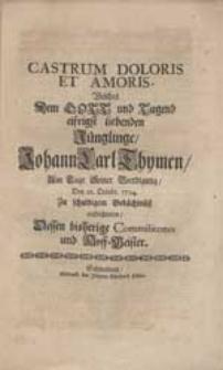 Castrum Doloris Et Amoris, Welches Dem Gott und Tugend eifrigst liebenden Jünglinge, Johann Carl Thymen, Am Tage Seiner Beerdigung [...] aufrichteten Dessen [...] Commilitones und Hoff-Meister.