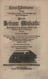 Letzte Schuldigkeit, Welche Dem [...] Herren Johann Michaeln [...] ablegeten Zwey in der Görlitzschen Oberschule Studierende [i.e. Tobias Barth, Tobias Peucer].