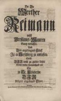 Da Du Werther Reimann wilst Breßlaus-Mauren Gantz verlassen Umb Dein [...] Glück Itzt in Hirschberg zu umlassen, Stellt Dir [...] Seine wahre Freundschafft vor Ein zu St. Elisabetha [...] Chor.