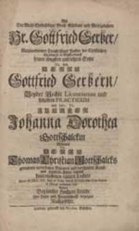 Als Der Wohl-Ehrwürdige [...] Hr. Gottfried Gerber [...] seinen [...] Sohn [...] Gottfried Gerbern [...] mit [...] Johanna Dorothea Gottschalckin [...] verbinden ließ, Wolten [...] ihre Liebe [...] bezeigen Nachgesetzte [i.e. Johann Paul Gumprecht, Gottfried Böttner].