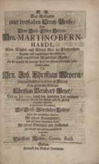 Das Andencken einer dreyfachen Creutz-Probe Wird Dem [...] Herren Hrn. Martino Bernhardi [...] als Er [...] die traurige Post von Zittau bekommen solte, Welcher gestalt Tit. Hrn. Joh. Christian Meyern [...] Sein [...] Söhngen Christian Bernhard Meyer [...] durch den Zeitlichen Tod entzogen [...] vorgestellet Von Christian Weisen [...].