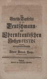Die Deutsche Tapfferkeit bey dem Deutschmann- und Ehrentrautischen Hochzeit-Festin betrachtete [...] Johann Heinrich Kuntze [...].