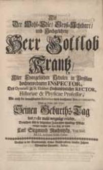Als Der Wohl-Edle [...] Herr Gottlob Krantz [...] Seinen Geburths-Tag [...] erlebte, Bemühete sich [...] seine [...] Pflicht [...] zu legen Carl Siegmund Machnitzky [...].