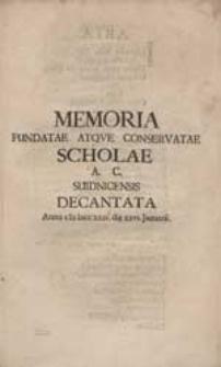 Memoria Fundatae Atque Conservatae Scholae A.C. Suidnicensis Decantata [...].
