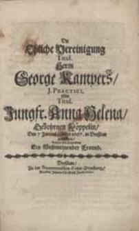 Die Ehliche Vereinigung Titul. Herrn George Kampers [...] Mit [...] Anna Helena [...] Köppelin [...] beehrtet [...] Freund.