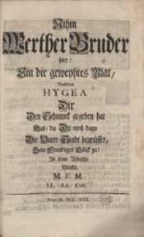 Nihm Werther Bruder hier Ein [...] Blat, Nachdem Hygea Dir Den Schmuck gegeben hat [...] / M.F.M. [...].