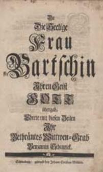 Da Die Seelige Frau Bartschin Ihren Geist Gott übergab, Ehrete mit diesen Zeilen Ihr [...] Wittwen-Grab Benjamin Schmolck.