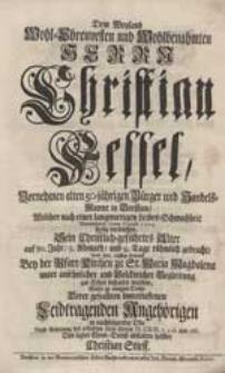 Dem Weyland Wohl-Ehrenvesten [...] Herrn Christian Fessel [...] Welcher [...] seelig verblichen [...] Wolte [...] in nachfolgender Ode [...] Den lezten Ehren-Dienst abstatten helffen Christian Stieff.