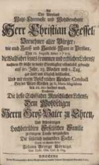 Als Der Weyland [...] Herr Christian Fessel [...] Den 12. Augusti Anno 1729. die Wallfahrt seines [...] Lebens [...] beschlossen [...] Trachteten Die beste Schiffahrt Menschlichen Lebens [...] vorzustellen Die [...] Enckel / Durch die [...] Feder Johann George Hörnigs [...].