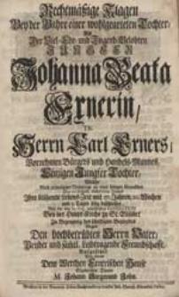 Rechtmäßige Klagen Bey der Bahre einer [...] Tochter, Als [...] Johanna Beata Exnerin [...] zu Bezeugung des schuldigen Beyleydes [...] Aufgesetzet / Von [...] M. Johann Siegmund John.