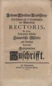 Johann Christian Leubschers [...] An Seine kurtz zuvor besuchte Sämptliche Schüler aus Breßlau Abgesandte [...] Zuschrifft.