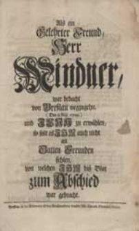 Als ein Gelehrter Freund, Herr Mindner war bedacht von Breßlau wegzugehn [...] und Jena zu erwählen, so solt es Ihm auch nicht an Gutten Freunden fehlen [...].