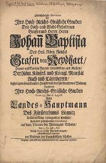 Unterthänigste Devotion vor Ihro [...] Gnaden [...] Herrn Johan[n] Baptista [...] Grafen von Neydhart [...] Nachdem Ihro [...] Gnaden Anno 1733. den 18. Augusti Zum Landes-Hauptmann Des Fürstenthums Liegnitz [...] inauguriret worden [...].