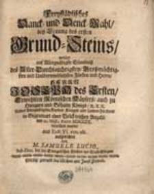 Freystädtisches Danck- und Denck-Mahl bey Legung des ersten Grund-Steins, welcher [...] den 22. Maji, Anno MDCCIX. verrichtet wurde [...] / aufgerichtet von M. Samuele Lucio [...].