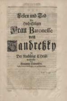 Leben und Tod Der Hoch-Seligen Frau Baronesse von Sandretzky [...] Entworffen von Benjamin Schmolcken [...].