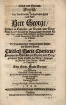 Glück und Freuden Wuntsch Als Der Durchlauchte Hochgeborne Fürst und [...] Herr George [...] Mit der Durchlauchten Hochgebornen Fürstin und [...] Frauen Elisabeth Maria Charlotta [...] von Georgio Rudolpho [...].