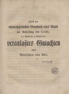 Durch den ohnmaßgeblichen Grundriß eines Plans zur Aufhelfung des Credits d.d. Berlin den 9. Martii 1776. veranlaßtes Gutachten eines Märkischen von Adel.